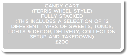 Candy cart (Ferris wheel style) fully stacked (This includes a selection of 12 different types of sweets, tongs, lights & Decor, delivery, collection, setup and takedown) £200