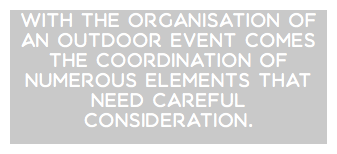 With the organisation of an outdoor event comes the coordination of numerous elements that need careful consideration.